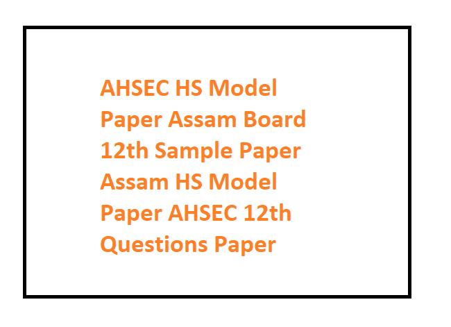 Assam HS Model Paper 2021 AHSEC 12th Questions Paper